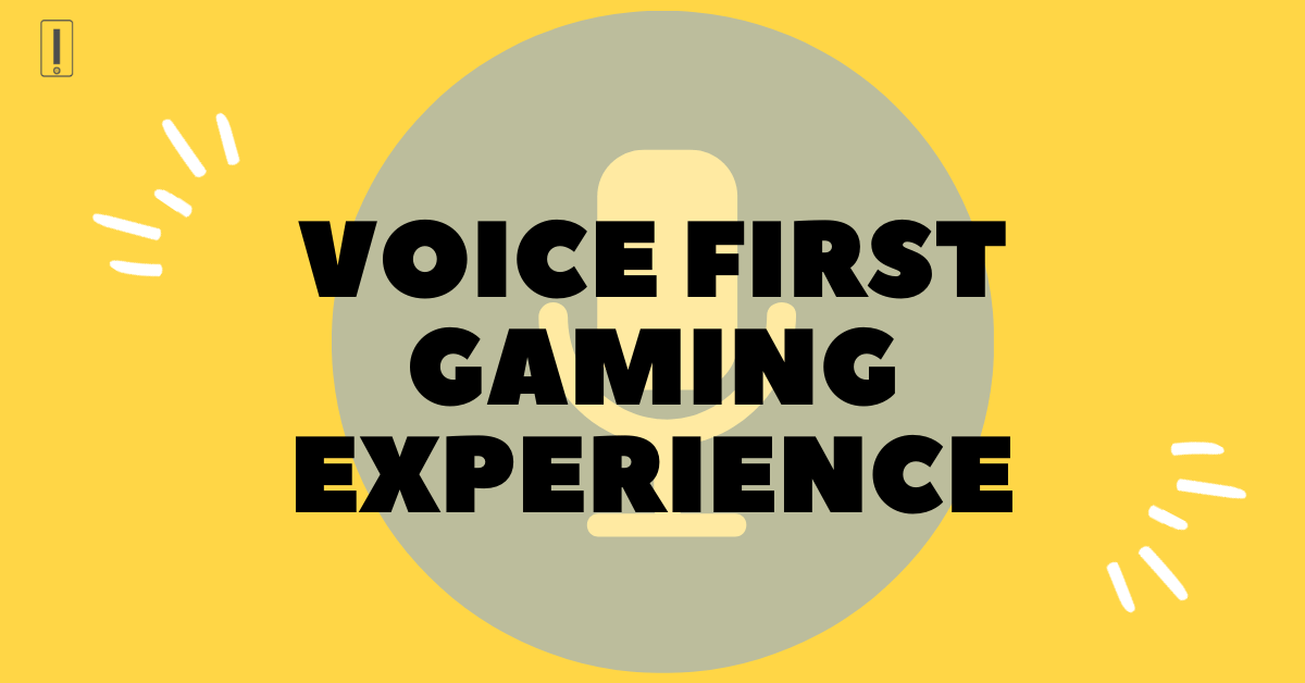 Voice first gaming experience